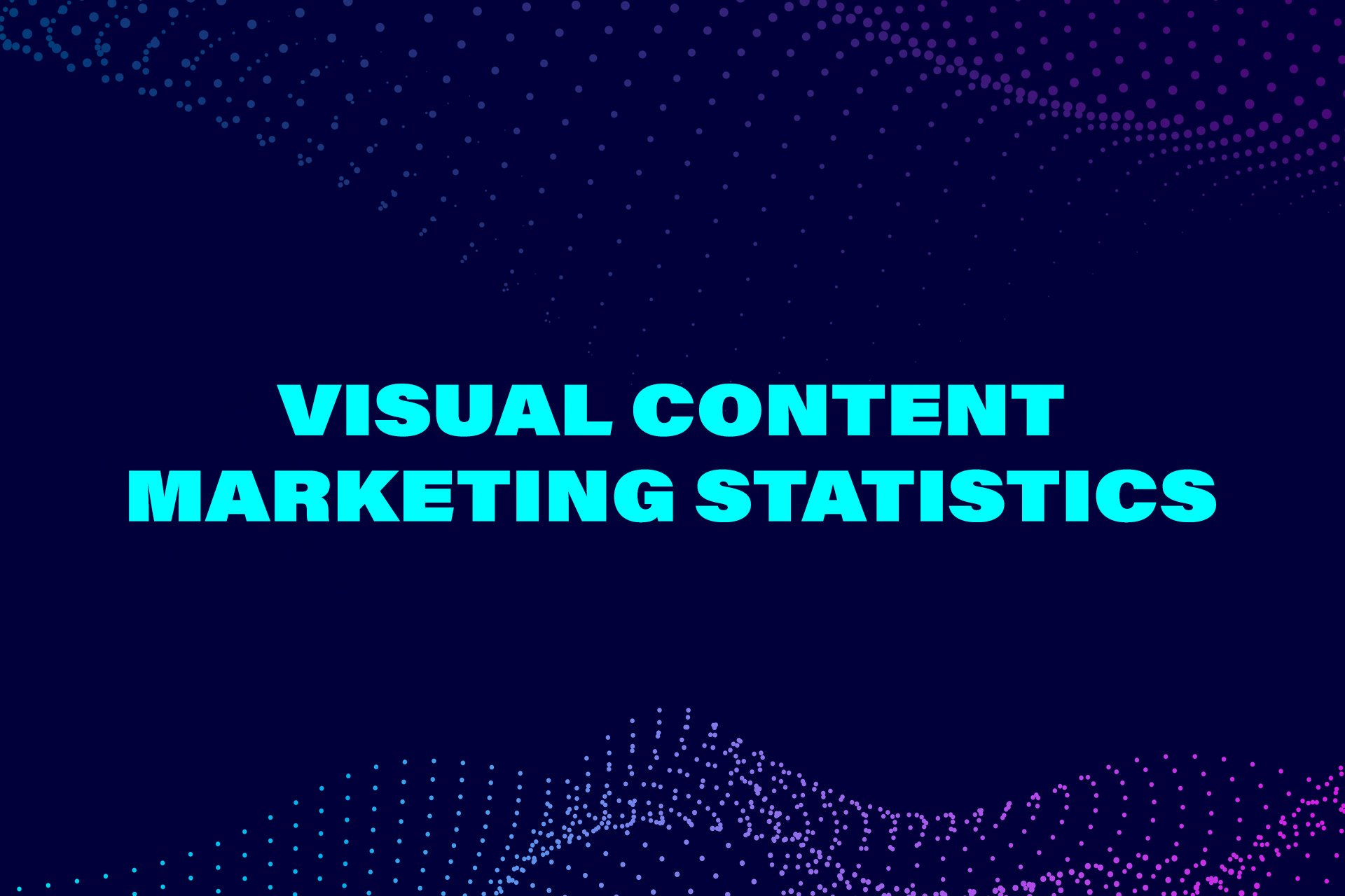 50 Mind-Blowing Visual Content Marketing Statistics