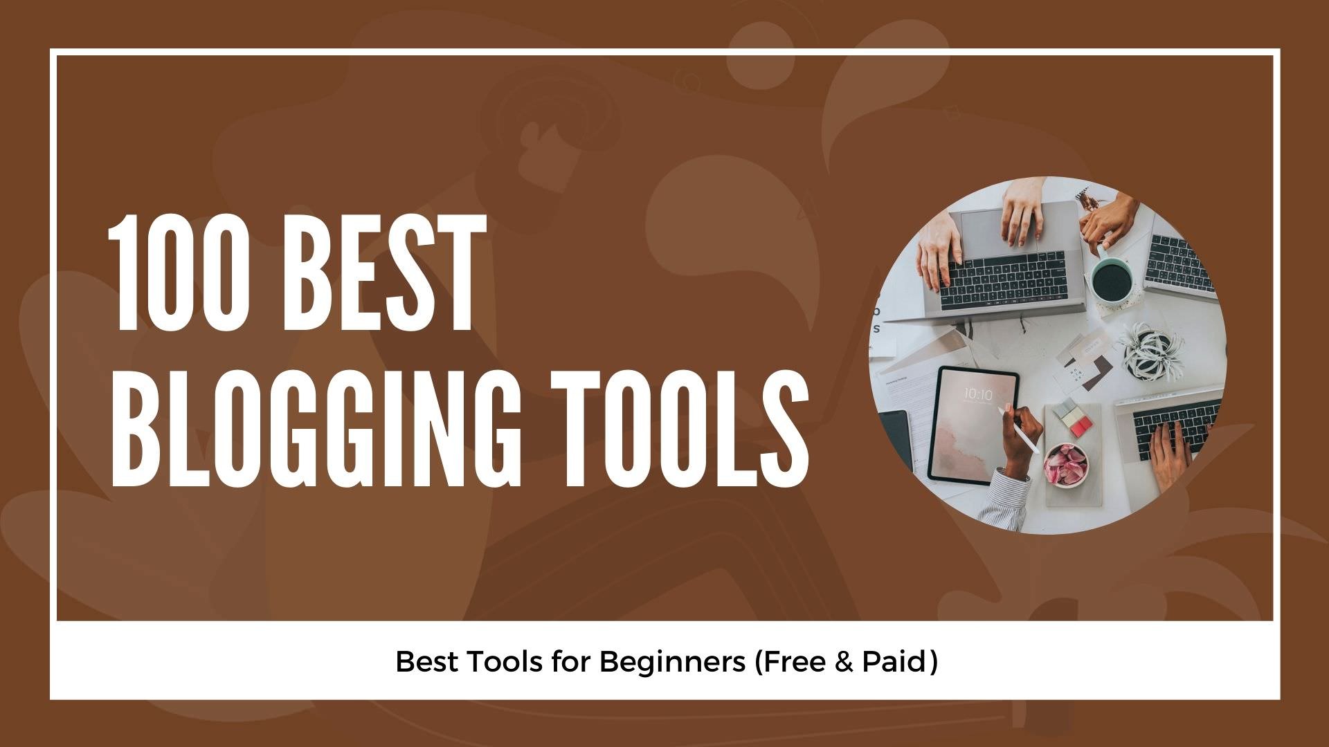 100 Best Blogging Tools for Beginners (Free & Paid)