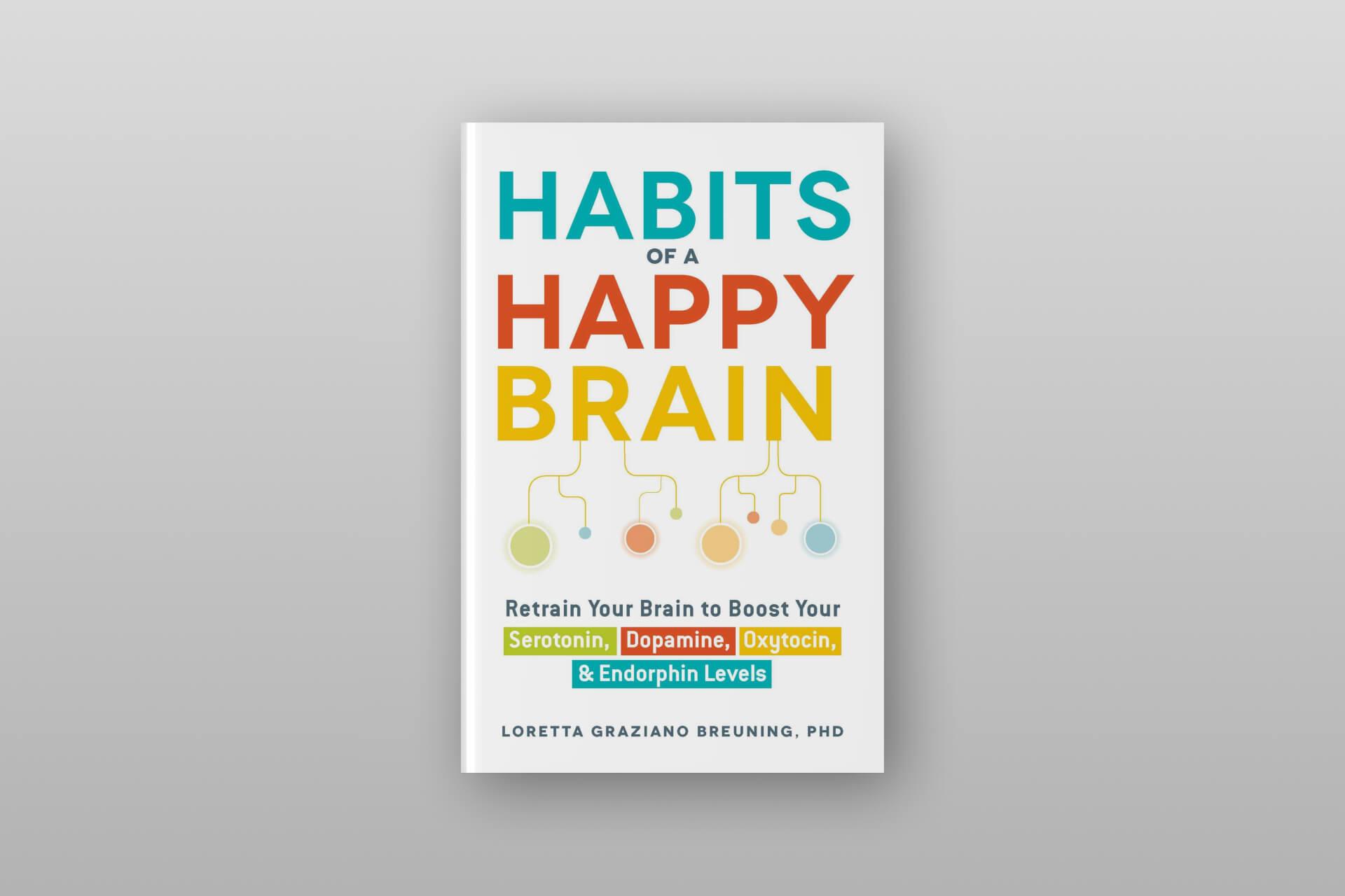 Habits of a Happy Brain by Loretta Breuning