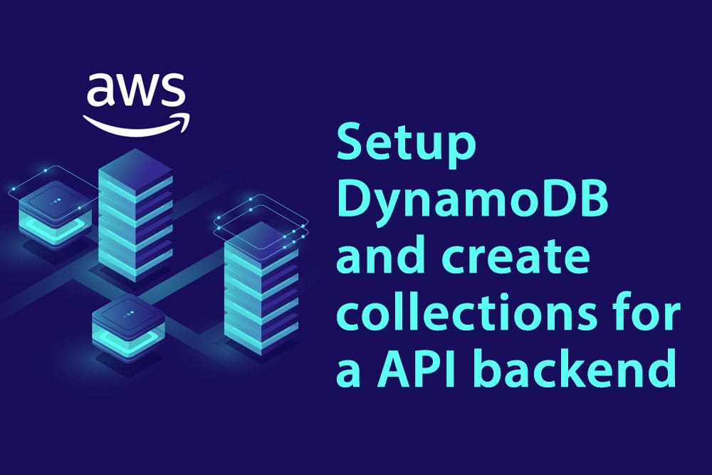 Setup DynamoDB and create collections for a API backend