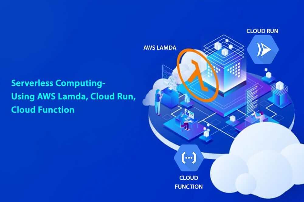 Lambda, Cloud Run, Cloud Functions