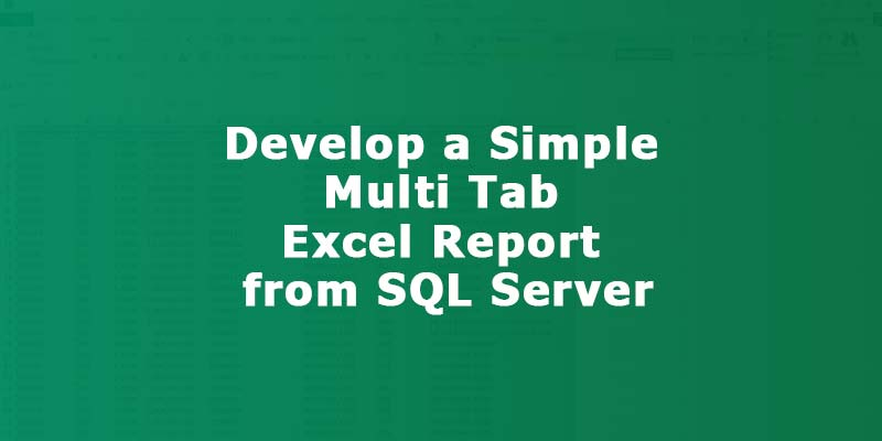 Develop a Simple Multi Tab Excel Report from SQL Server