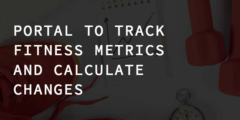 Member portal to track fitness metrics and calculate changes
