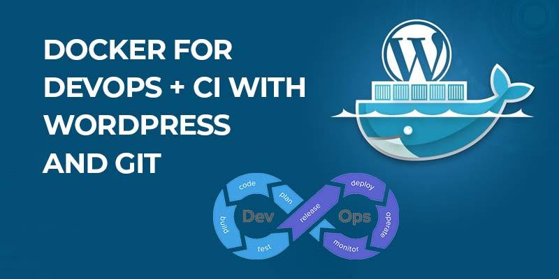 Docker for DevOps+CI with WordPress and Git