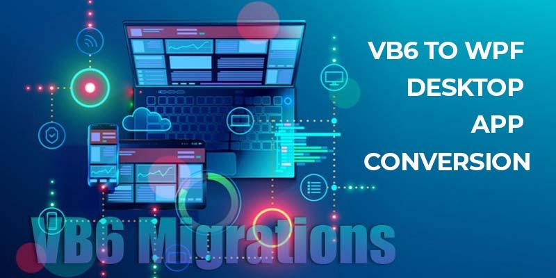 VB6 to WPF Desktop App Conversion