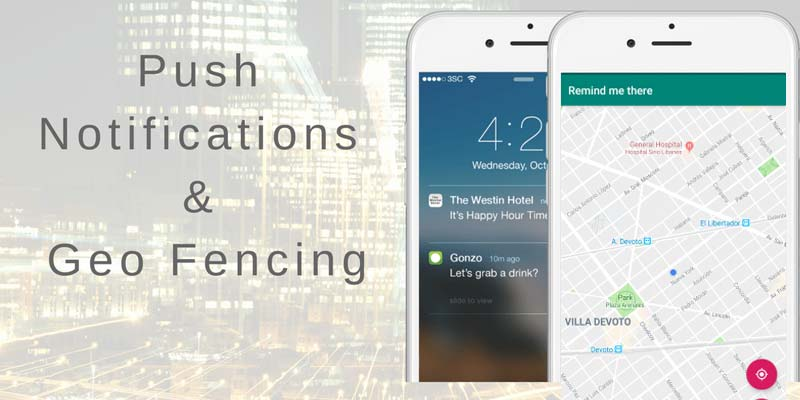 Build iOS and Android Apps with RTC, Geofencing, Push Notifications, Maps API