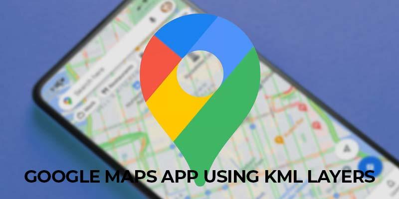 Google Maps App Using KML Layers