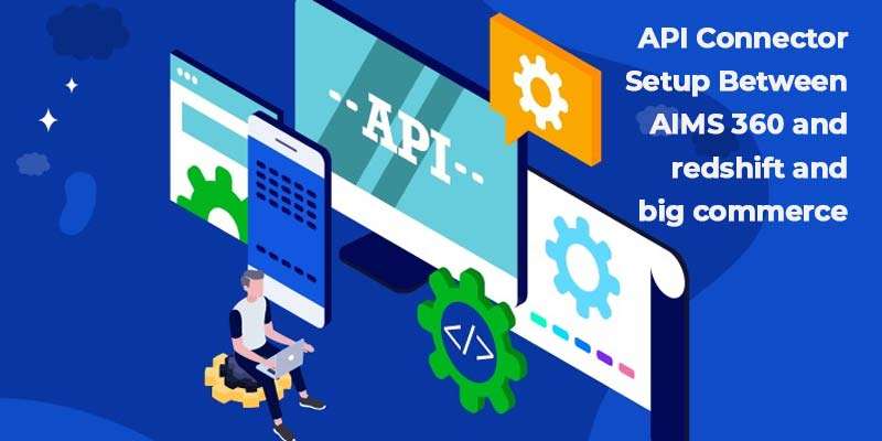 API Connector Setup Between AIMS 360 and Redshift and Bigcommerce