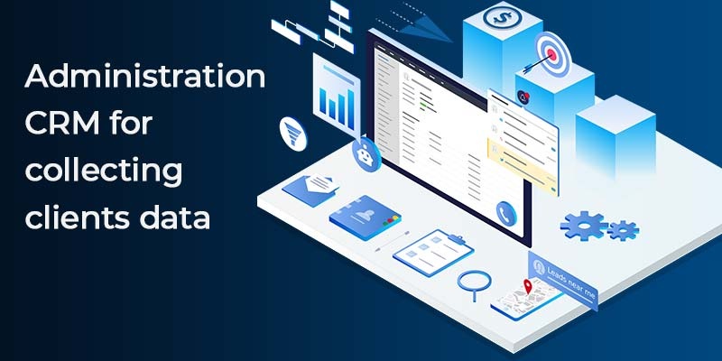 An Administration  CRM for  Collecting  Clients Data