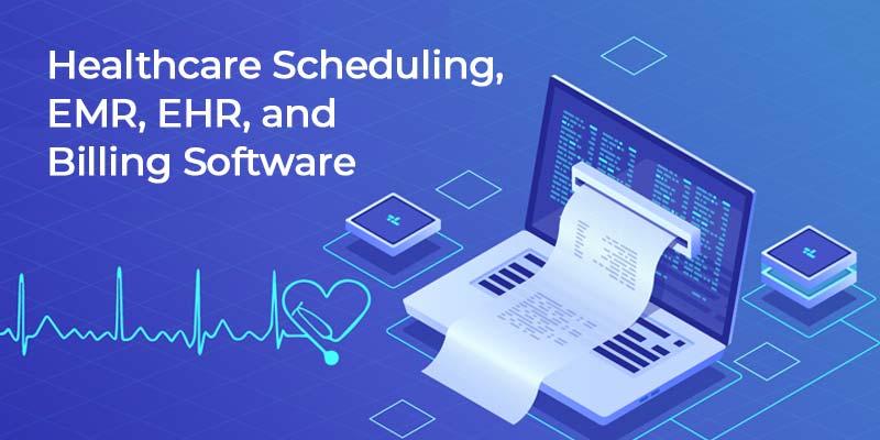 Healthcare Scheduling, EMR, EHR, and Billing Software