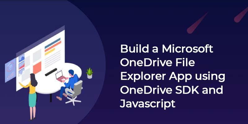 Build a Microsoft OneDrive File Explorer App using OneDrive SDK, Javascript
