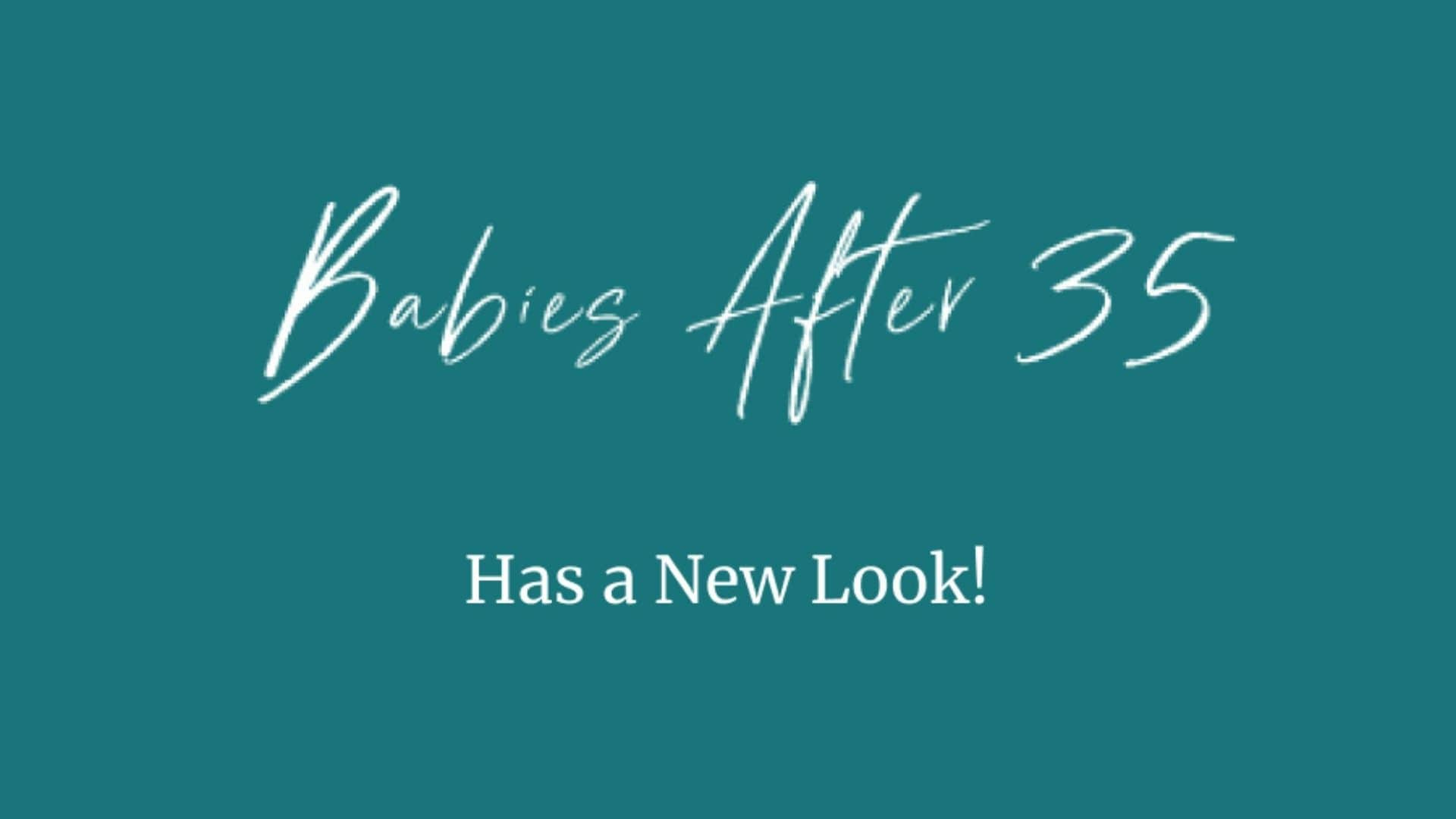 Introducing the New Babies After 35 Website!