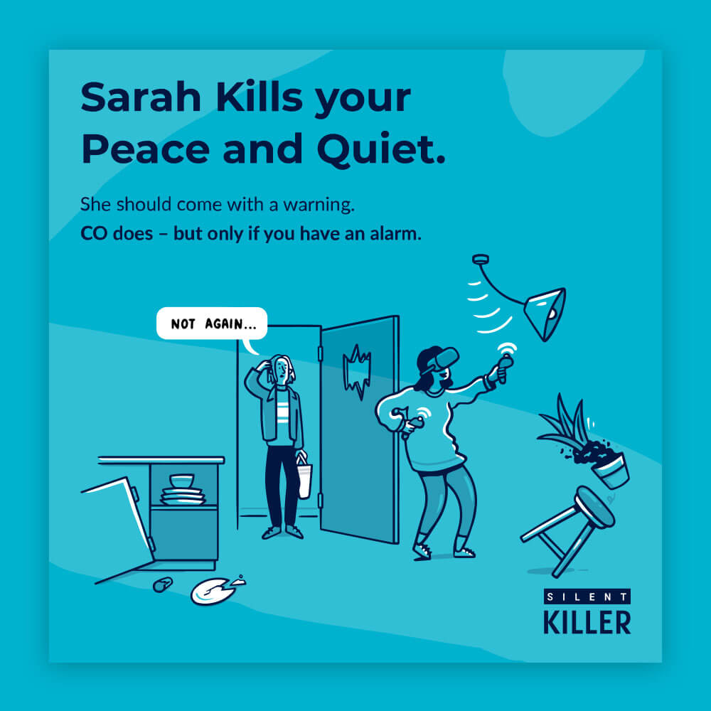 A blue illustration showing a housemate breaking things whilst using a VR headset accompanied with the text 'Sarah kills your peace and quite. She should come with a warning. CO does- but only if you have an alarm.'