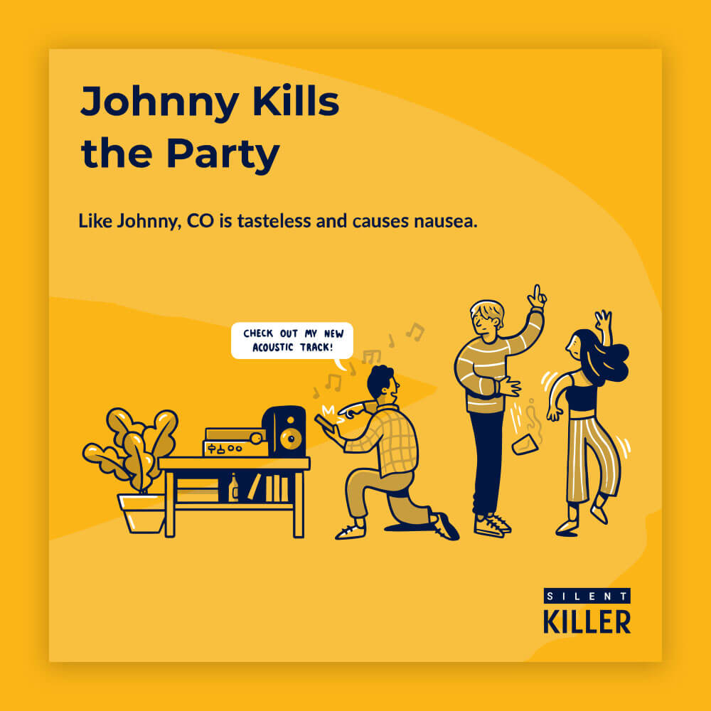"""A yellow illustration showing a housemate interrupting changing the song at a party with a speech bubble saying """"check out my new acoustic track!"""" accompanied with the text 'Johnny kills the party. Like johnny, CO is tasteless and causes nausea.'"""