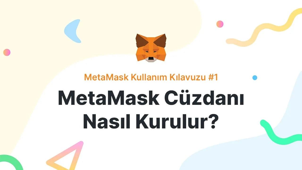 MetaMask Cüzdanı Nasıl Kurulur?