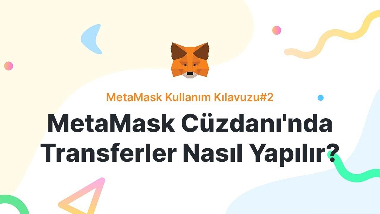 MetaMask Cüzdanı'nda Transferler Nasıl Yapılır?