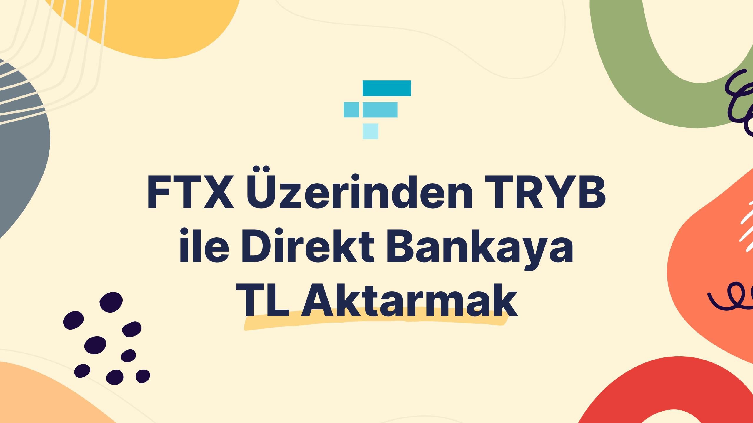 FTX Üzerinden TRYB İle Direkt Olarak Bankaya TL Aktarmak