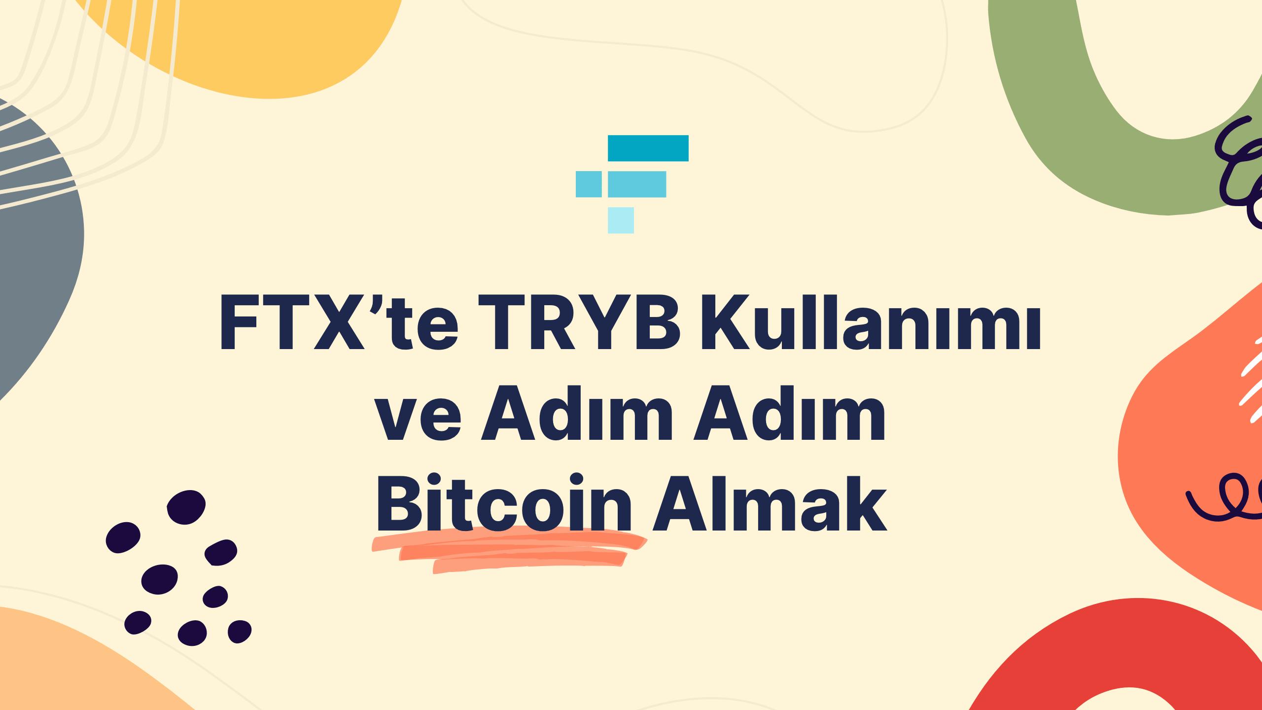 FTX Üzerinde TRYB Kullanımı ve Adım Adım Bitcoin Almak