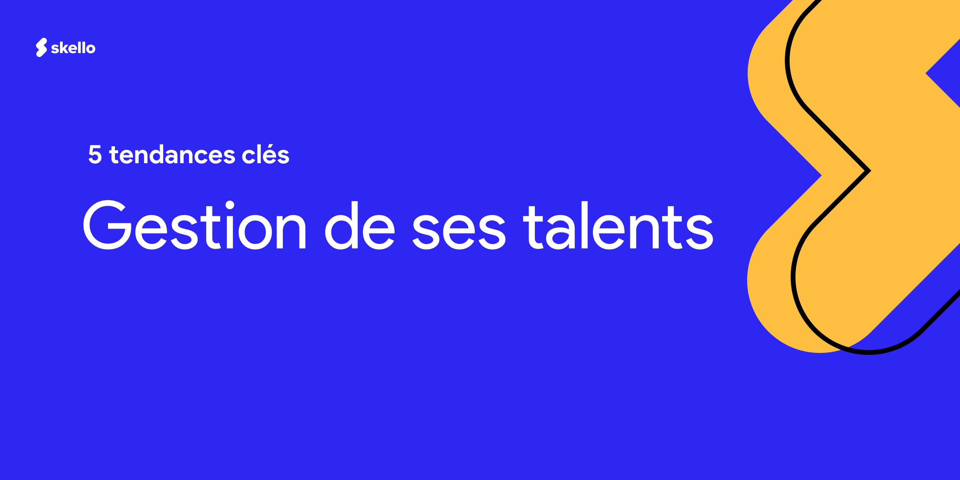 Les cinq tendances clés de 2019 pour la gestion de ses talents