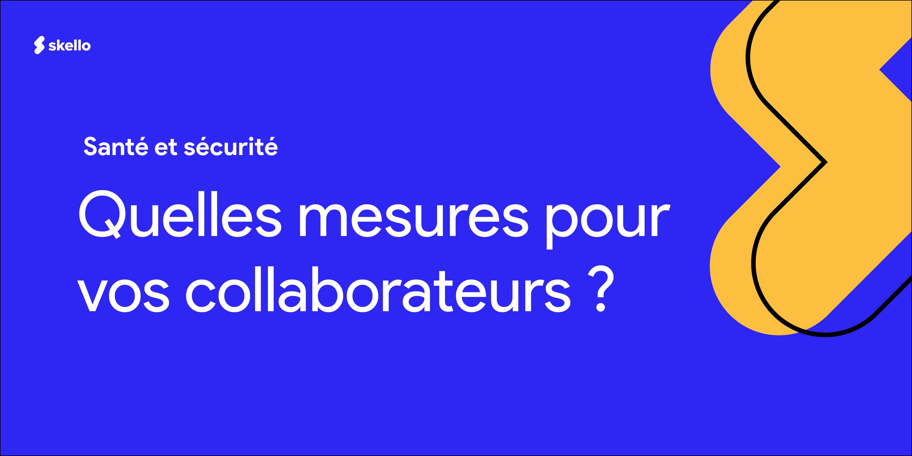 Quelles mesures pour assurer la sécurité et santé de vos collaborateurs?