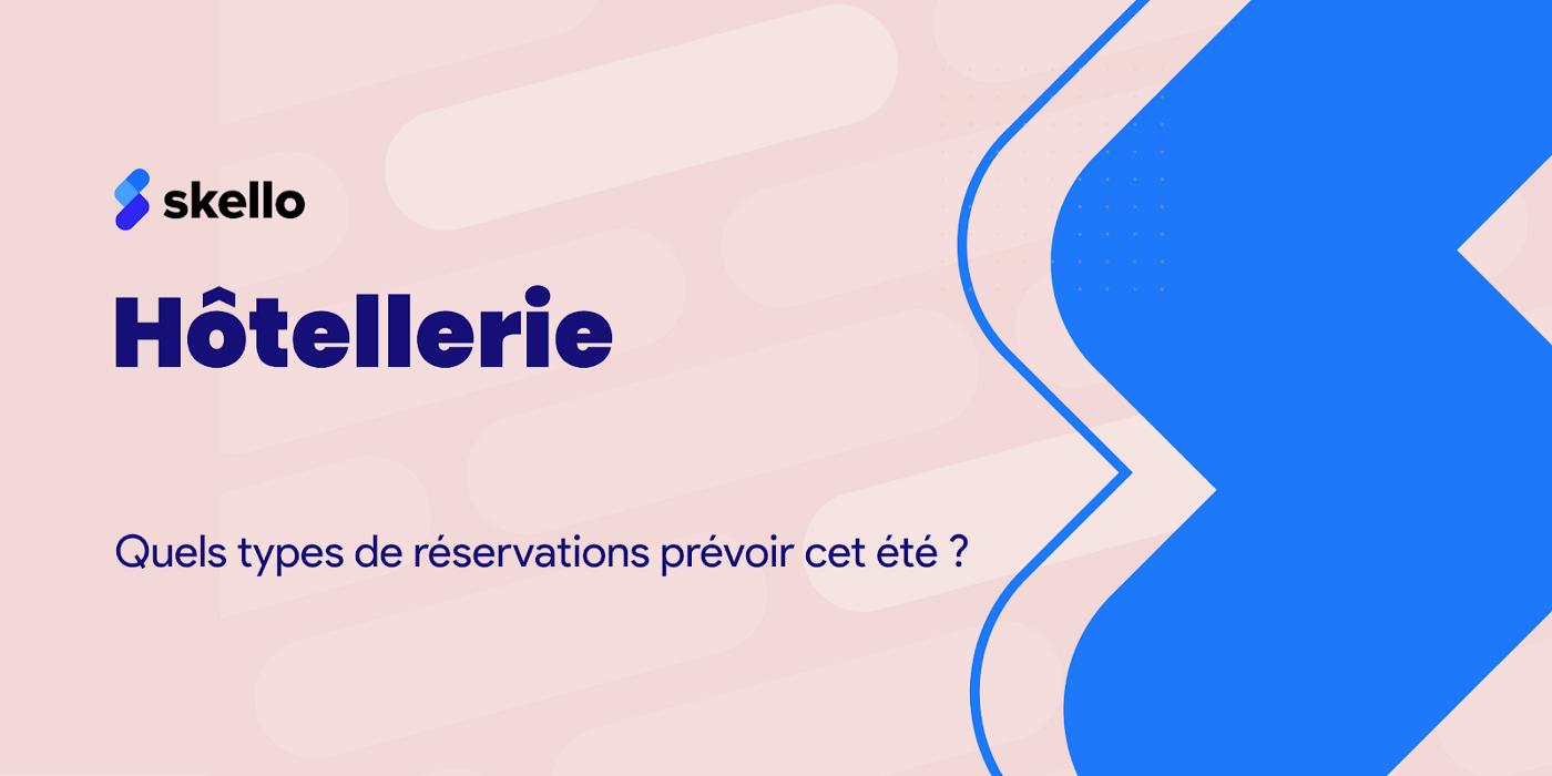 Hôtellerie: quels types de réservations prévoir cet été?