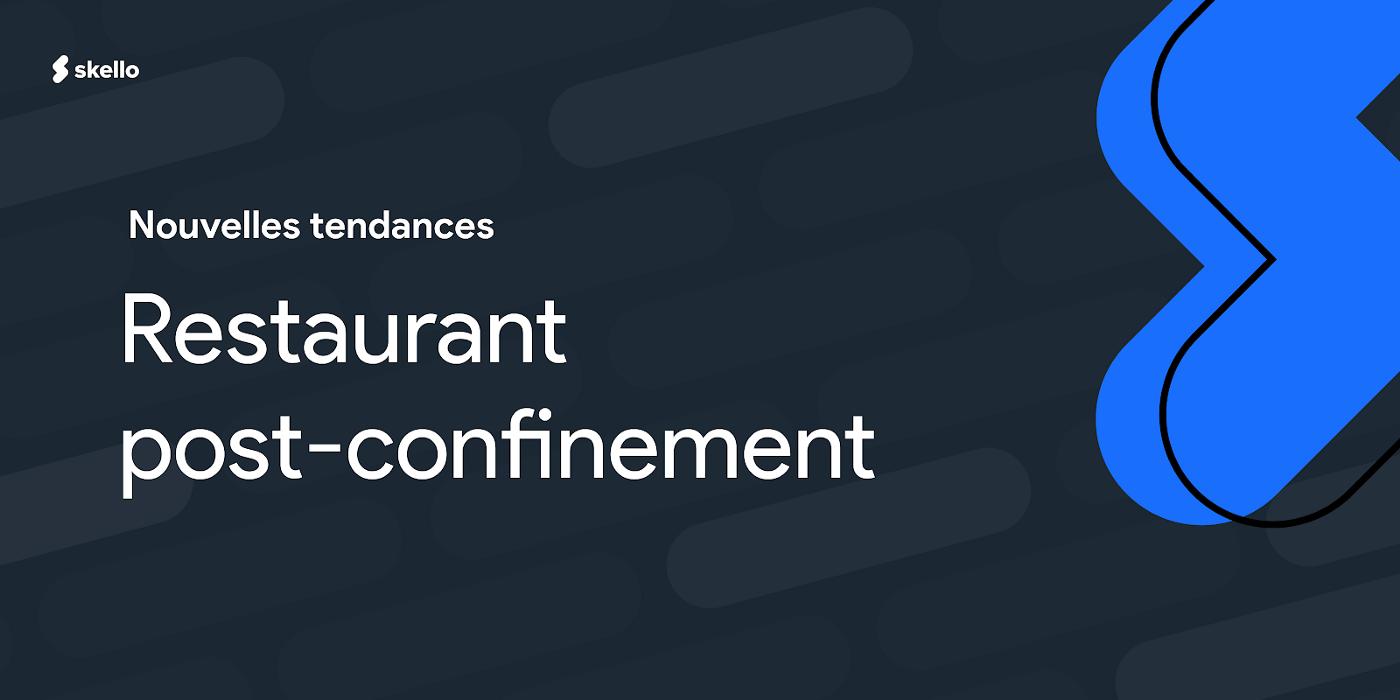 Restaurant post confinement: nouvelles tendances