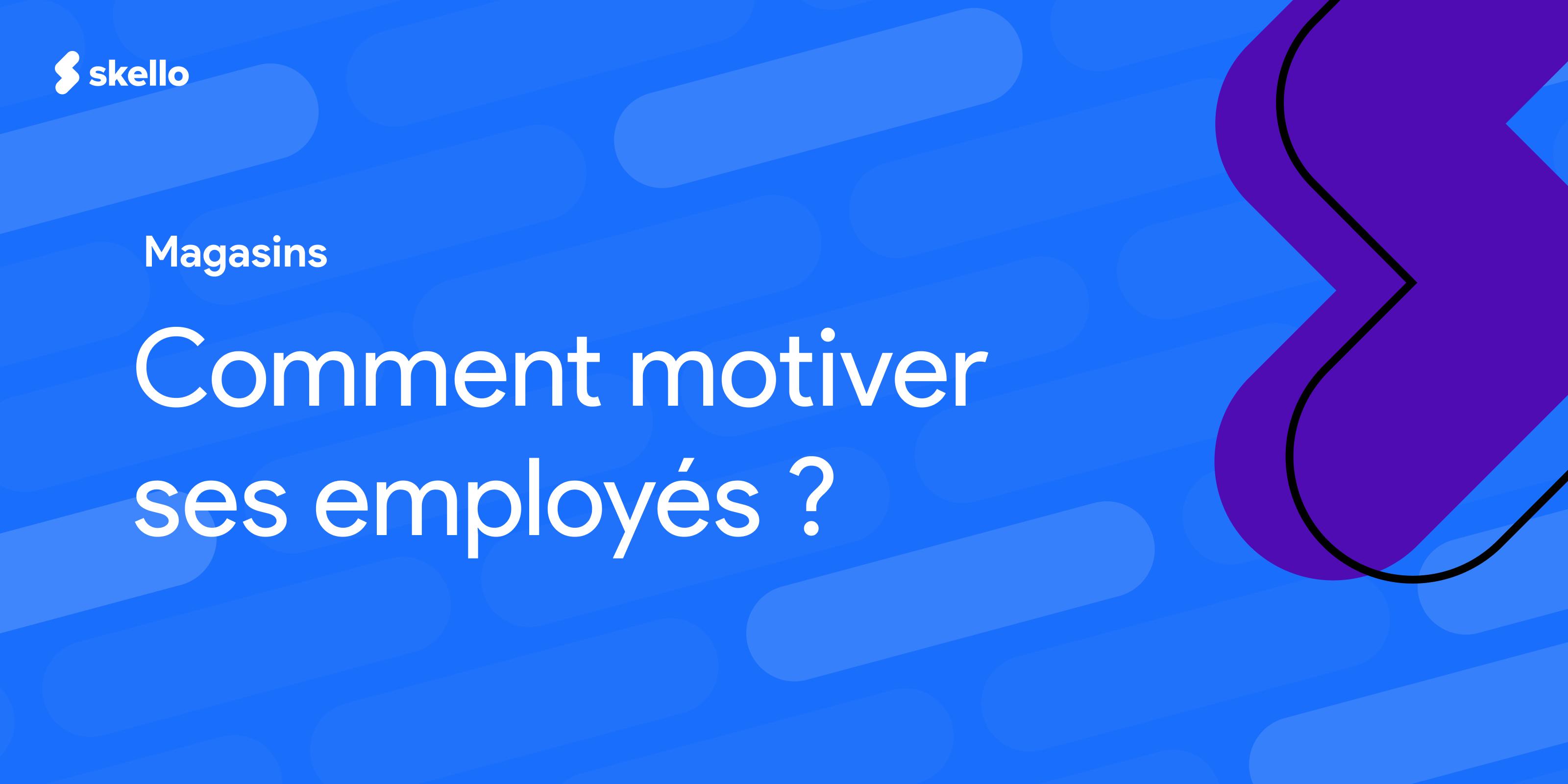 Comment motiver ses employés en point de vente?