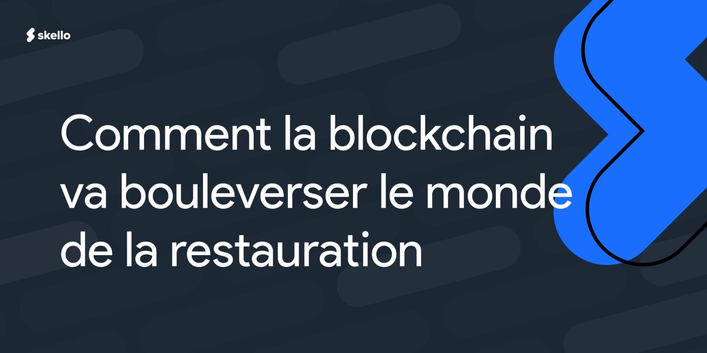 Comment la blockchain va bouleverser le monde de la restauration