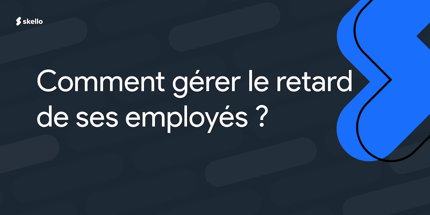 Comment gérer le retard de ses employés? 🕓