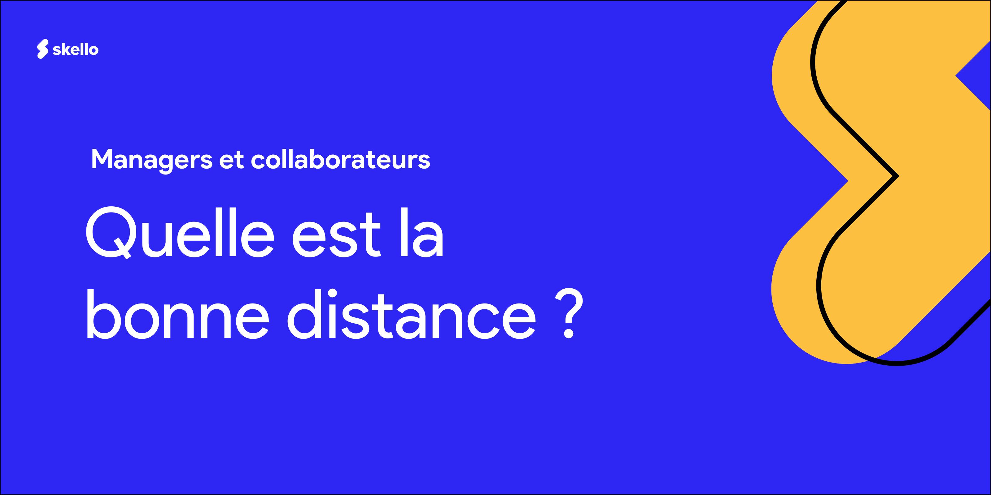 Managers et collaborateurs, quelle est la bonne distance?