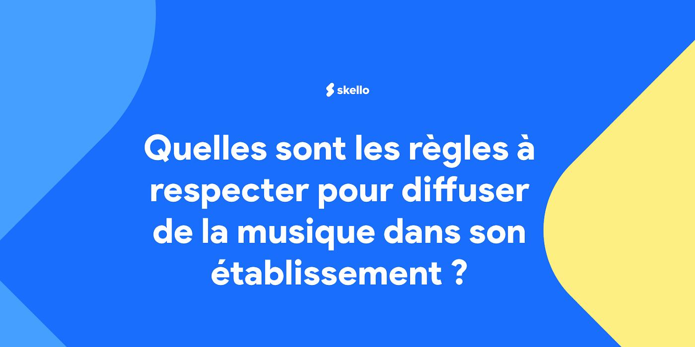 Quelles sont les règles à respecter pour diffuser de la musique dans son établissement?