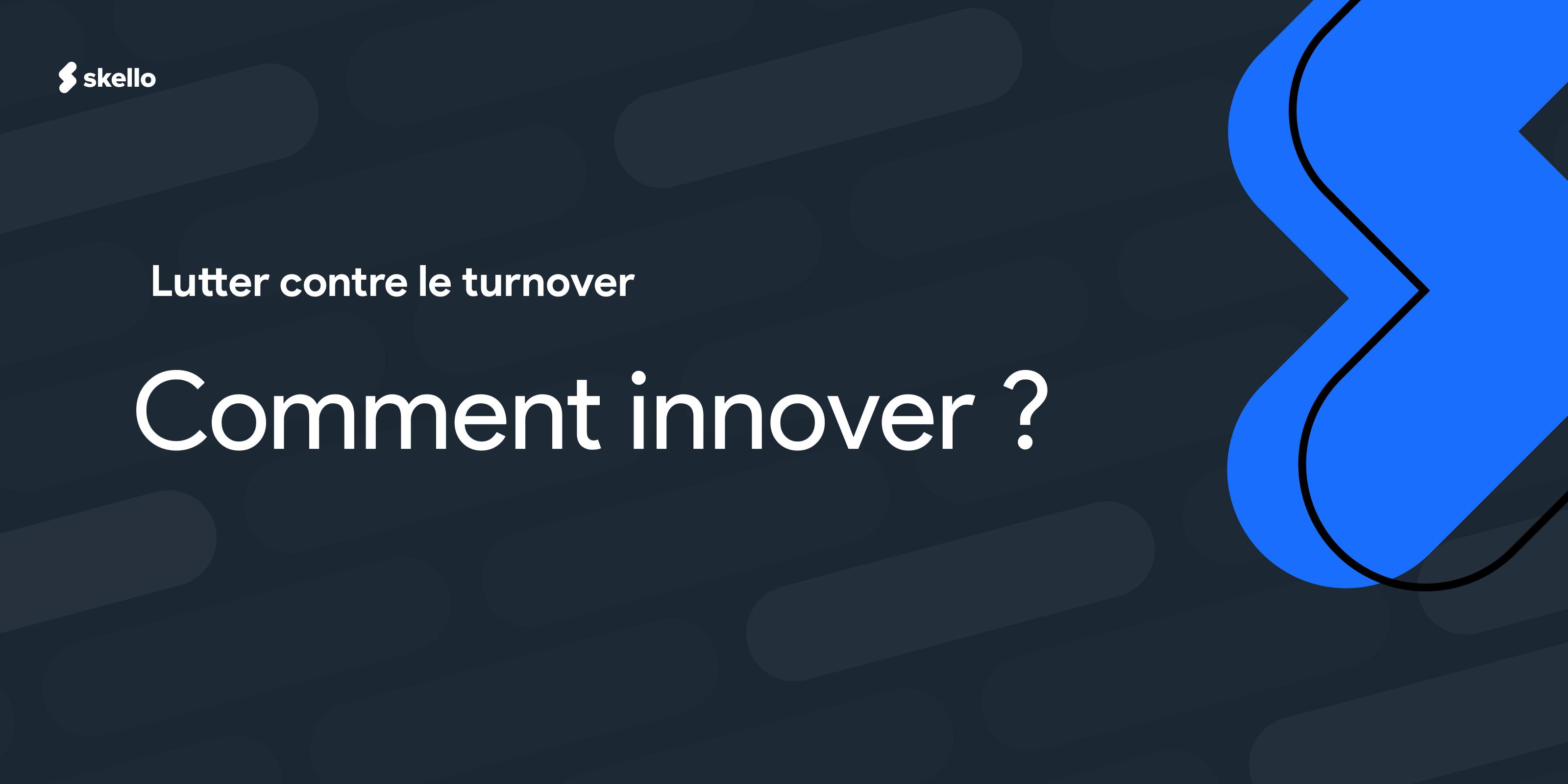 Comment innover pour lutter contre le turnover dans son établissement?