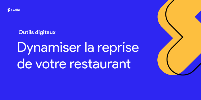 Les outils digitaux à adopter pour dynamiser la reprise de votre restaurant