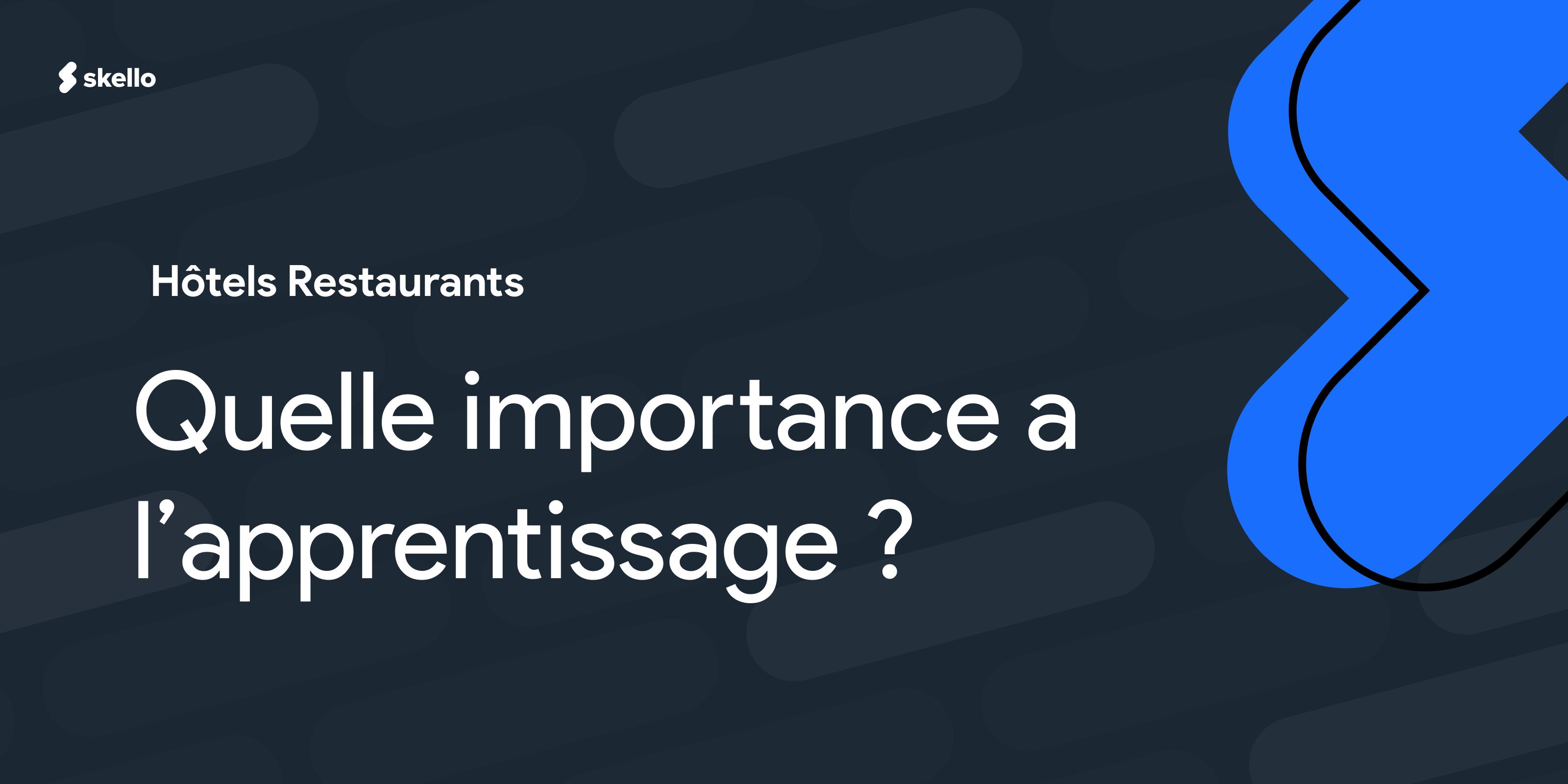 Quelle importance a l'apprentissage pour les hôtels-restaurants?