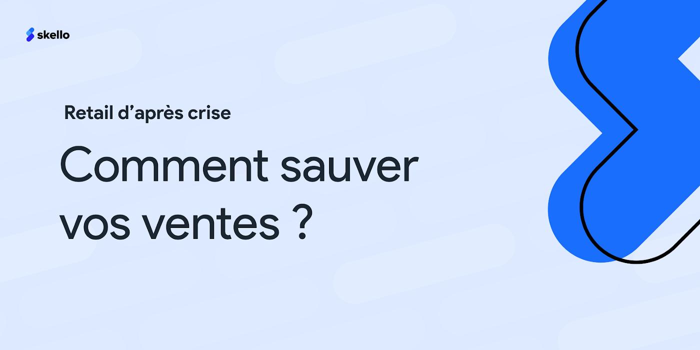 Retail d'après crise, comment sauver vos ventes?