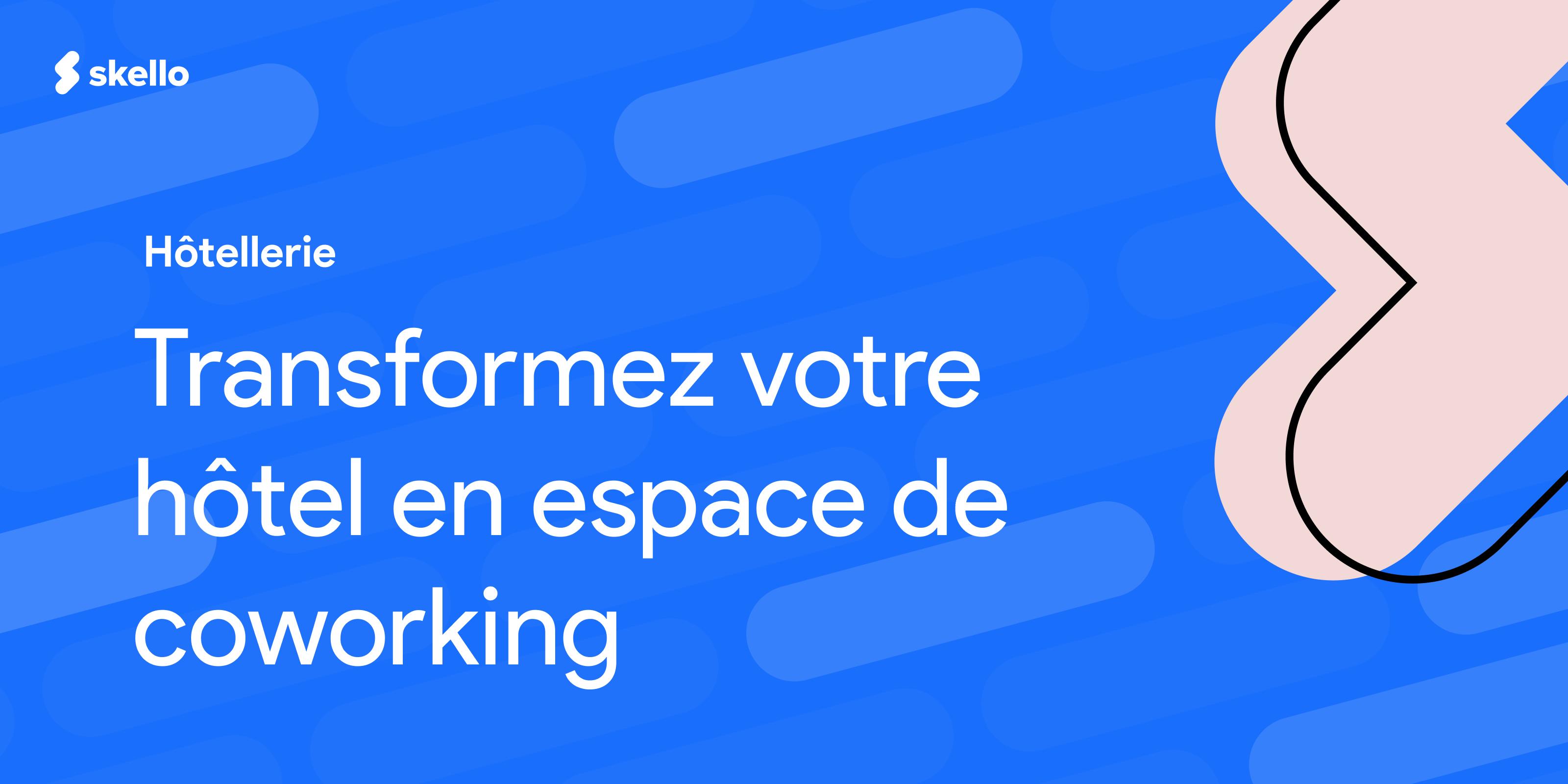 Transformez votre hôtel en espace de coworking