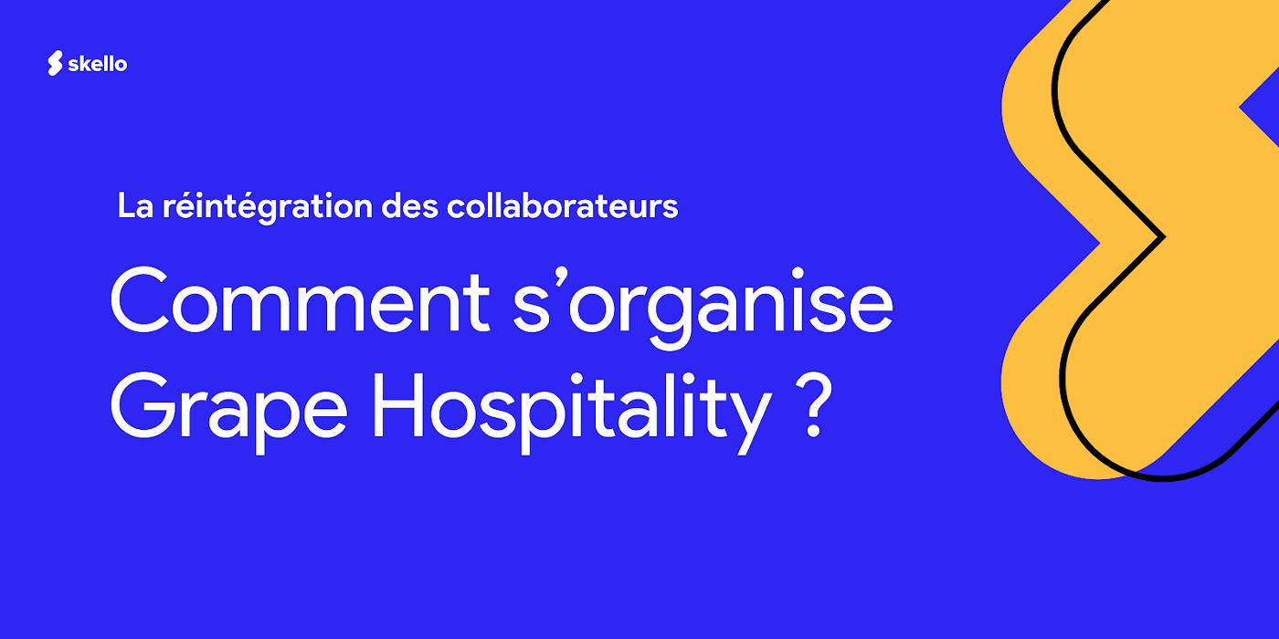 La réintégration des collaborateurs: comment s'organise Grape Hospitality?