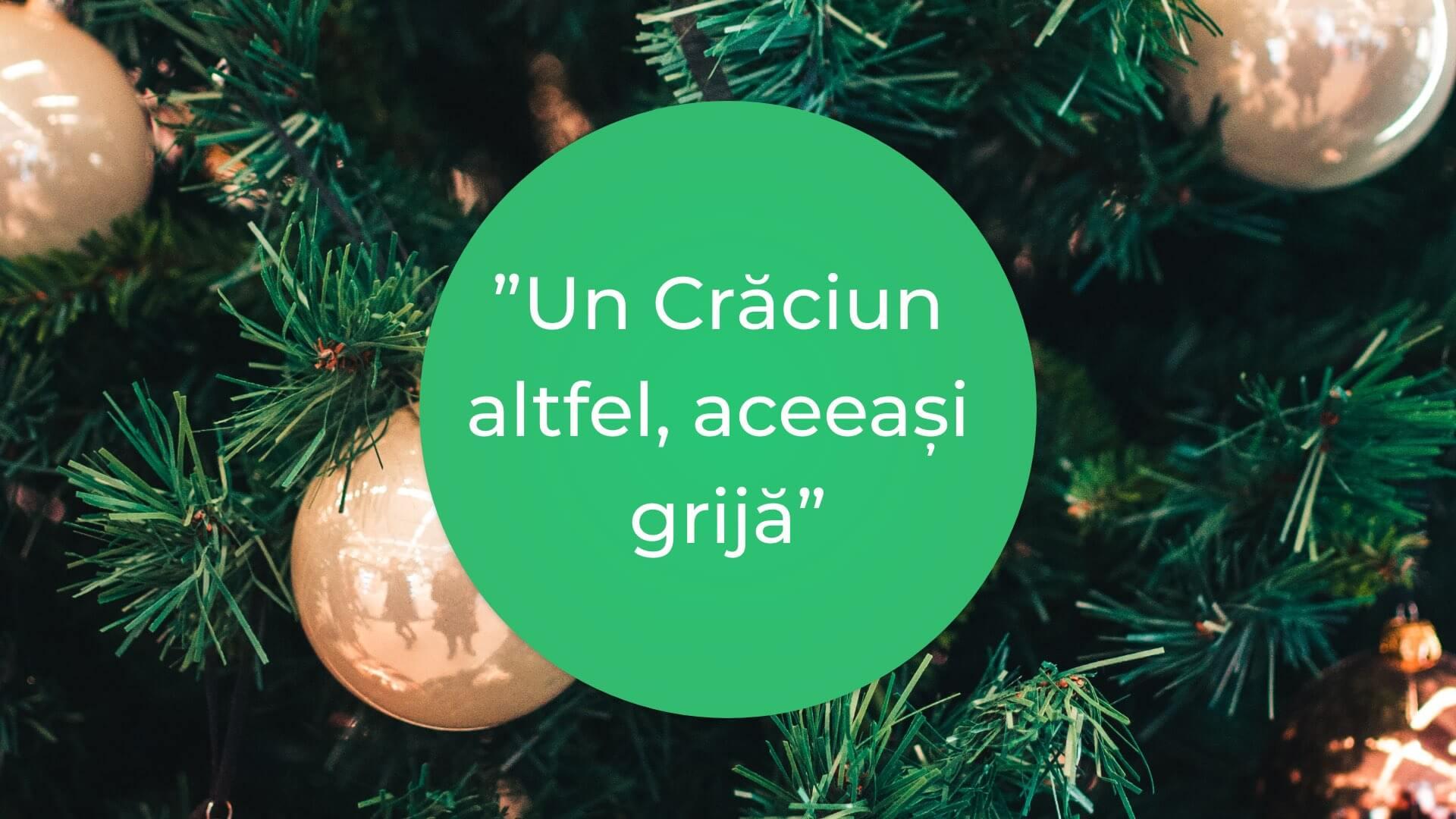 """""""Un Crăciun altfel, aceeași grijă"""""""