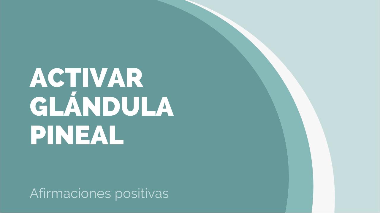 Afirmaciones para activar la glándula pineal