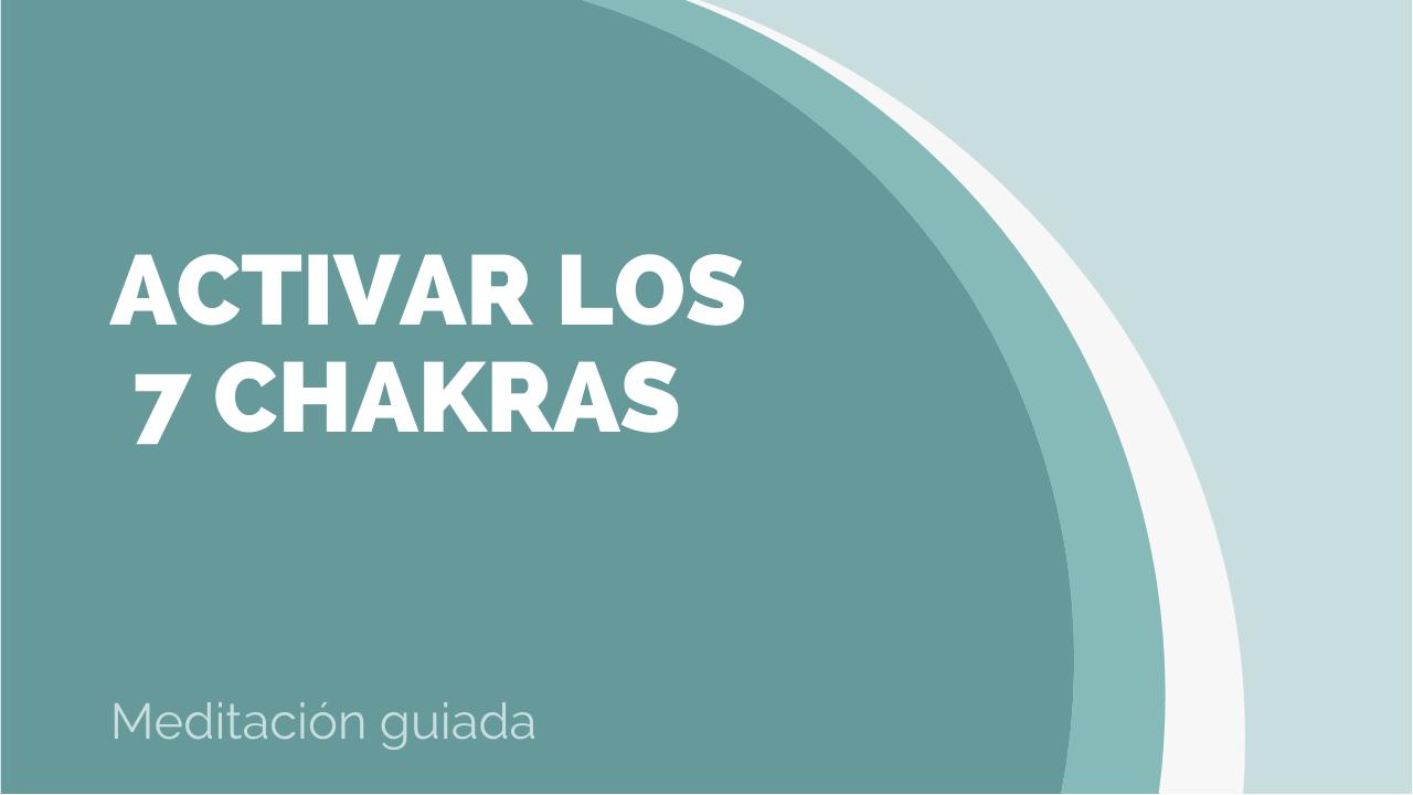 Meditación para activar los 7 chakras