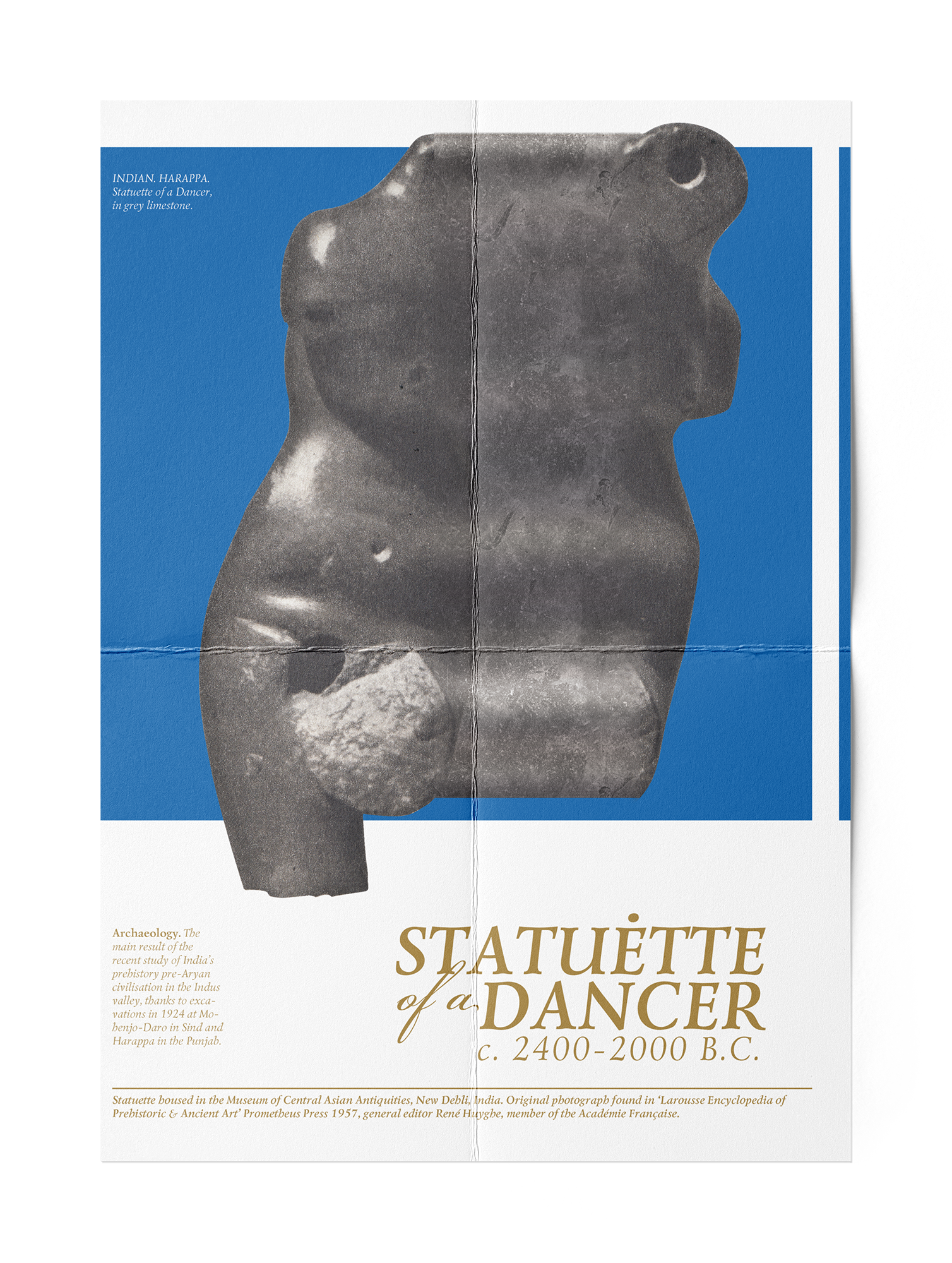 A poster, the main image being a black and white grainy photo of a smooth statuette from Harappa, India. The statuette has lost its legs from damage, and its face is a small hole. The figure is smooth and curvaceous, and is set on a sky blue background. The lower section of the poster has the tittle 'Statuette of a Dancer c. 2400-2000 B.C.' and has a little accompanying text, all printed in gold.