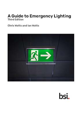 Front cover of A Guide to Emergency Lighting, Third Edition by Chris Watts & Ian Watts : BIP 2081:2020