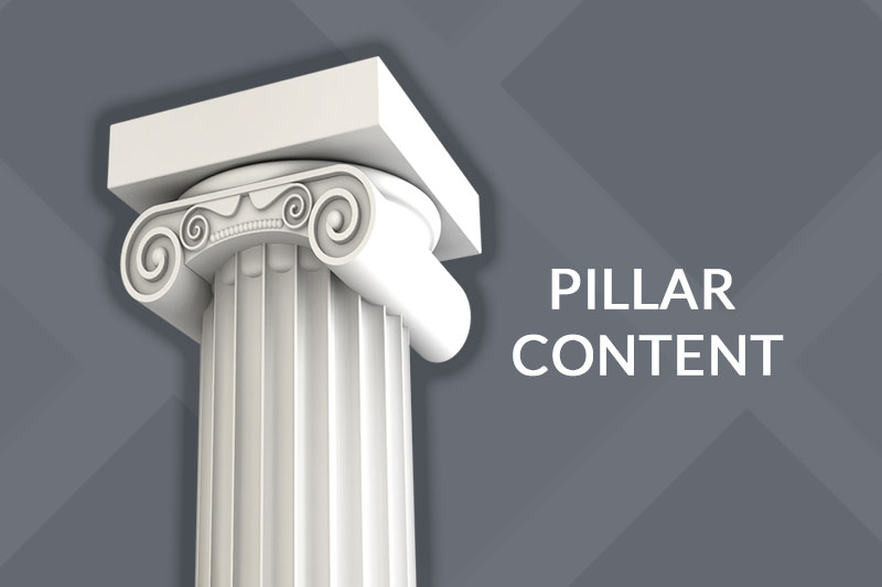 What is Pillar Content & Why Does Your Business Need It?