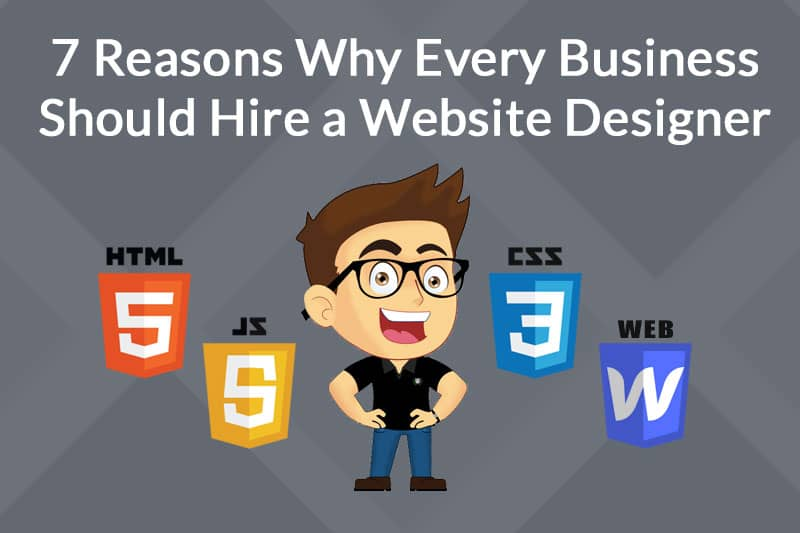 7 Reasons Why Every Business Should Hire a Website Designer