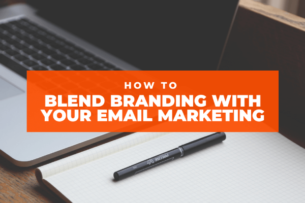 How to Blend Branding with Your Email Marketing