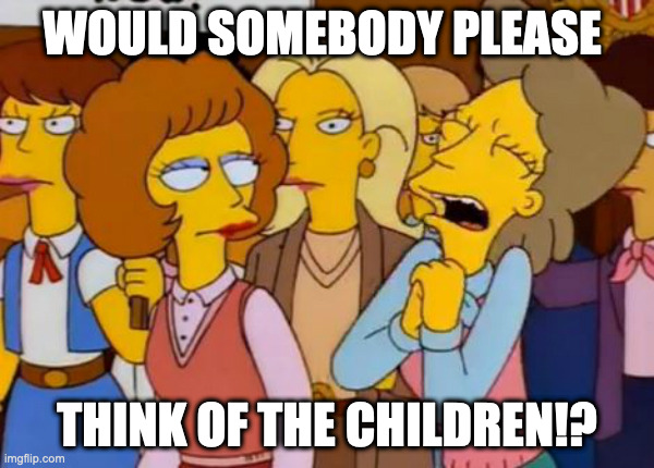 Simpsons meme - will somebody please think of the children!