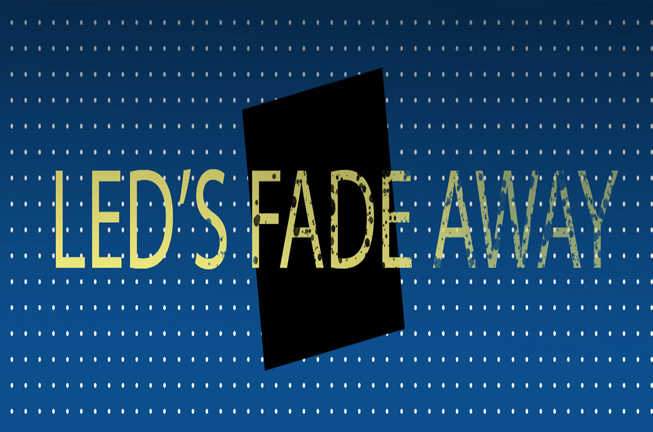 LED's - Fade Away, Don't Radiate