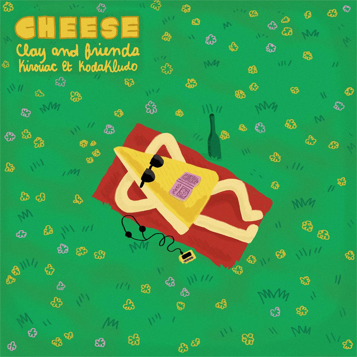 Cheese (ft. Kirouac & Kodakludo)