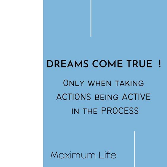 maximum life dreams come true quote
