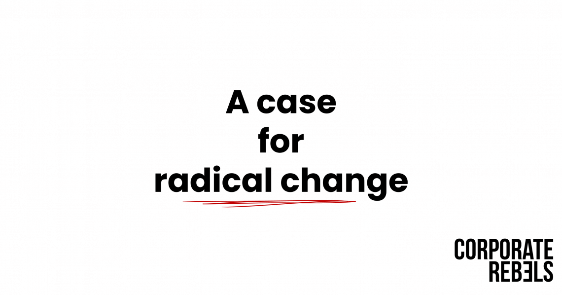 A case for Radical change'
